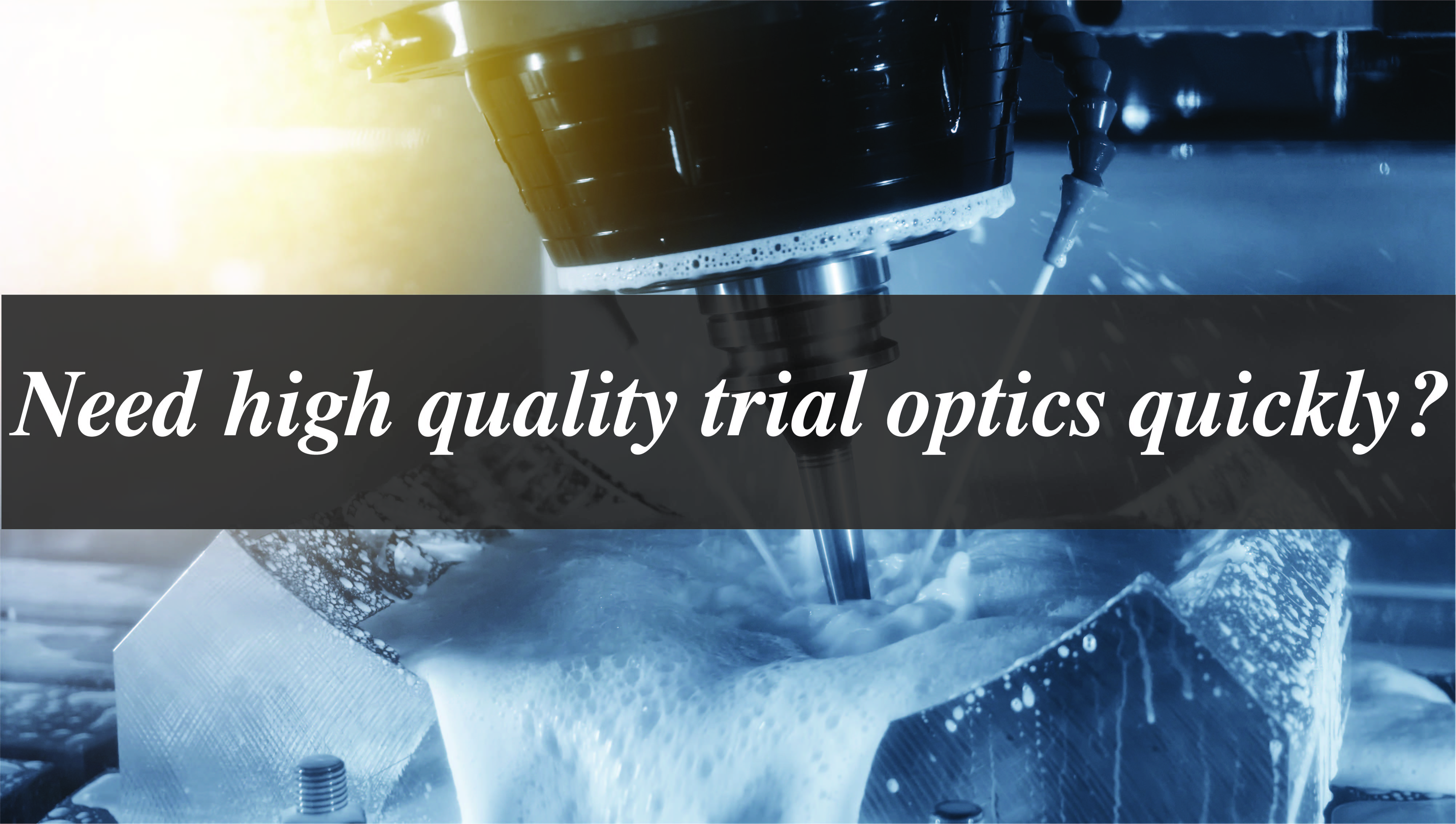 Need high quality trial optics quickly?